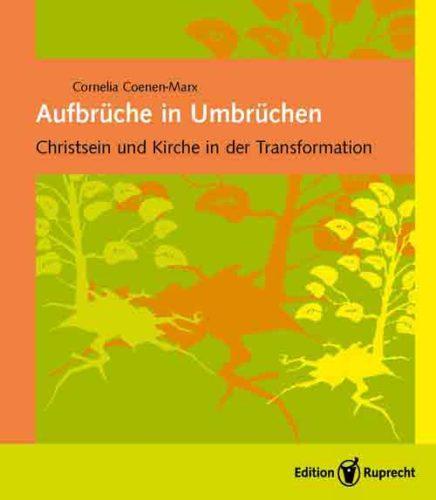 """Buchbesprechung: """"Aufbrüche in Umbrüchen – Christsein und Kirche in der Transformation"""" von Cornelia Coenen-Marx"""