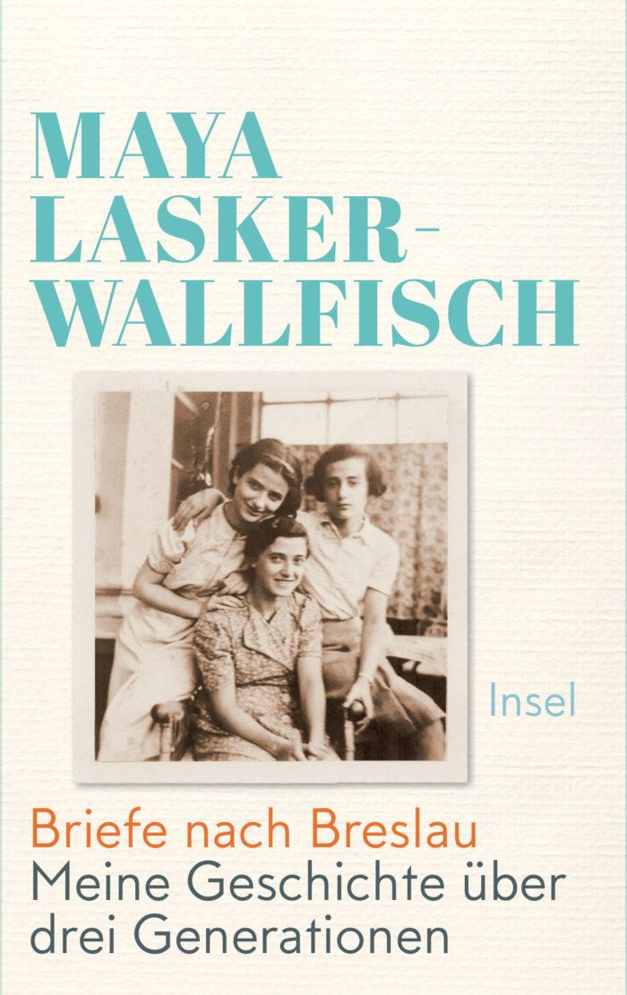 Maya Lasker-Wallfisch, Briefe nach Breslau, Kriegsenkel, Lasker-Wallfisch, Anita Lasker-Wallfisch, Kriegsenkel erzählen, Geschichten von Kriegsenkeln, die Traumata der Kriegsenkel, Trauma von Kriegsenkeln, Kriegsenkel erinnern sich, Holocaust-Überlebende